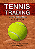 TENNIS TRADING: How To Bet And Win   A - Z Guide (2nd Edition) (English Edition)