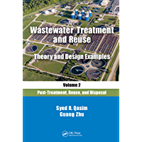 Wastewater Treatment and Reuse Theory and Design Examples, Volume 2: Post-Treatment, Reuse, and Disposal (English Edition)