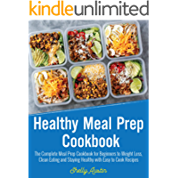 Healthy Meal Prep Cookbook: The Complete Meal Prep Cookbook for Beginners to Weight Loss, Clean Eating and Staying Healthy with Easy to Cook Recipes (March 2018)