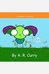 To My Rocket Ship! Kindle Edition
