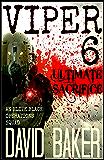 "VIPER 6  - ULTIMATE SACRIFICE: An Elite ""Black"" Operations Squad"
