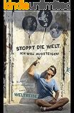 Stoppt die Welt, ich will aussteigen!: Kuriose Abenteuer einer Weltreise (Südamerika, Australien, Neuseeland, Fiji, Tahiti, China, Thailand, Brasilien, Kolumbien, Peru, New York)