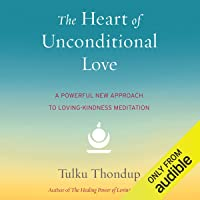 Heart of Unconditional Love: A Powerful New Approach to Loving-Kindness Meditation
