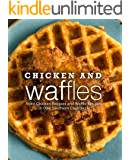 Chicken and Waffles: Fried Chicken Recipes and Waffle Recipes in One Southern Cookbook