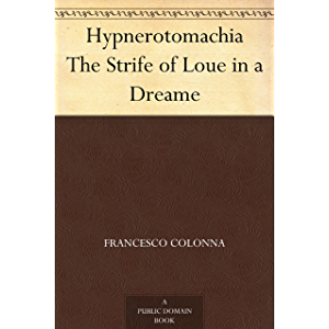 Hypnerotomachia The Strife of Loue in a Dreame