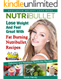 Nutribullet Recipes: Lose Weight And Feel Great With Fat Burning Nutribullet Recipes (Low Fat, Weight Loss, Non-Alcoholic, Diets & Beverages, Vegetables) (English Edition)