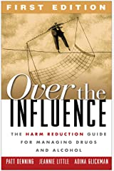 Over the Influence, First Edition: The Harm Reduction Guide for Managing Drugs and Alcohol Paperback