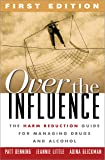 Over the Influence, First Edition: The Harm Reduction Guide for Managing Drugs and Alcohol