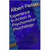 Experience In Action: A Psychomotor Psychology