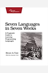 Seven Languages in Seven Weeks: A Pragmatic Guide to Learning Programming Languages (Pragmatic Programmers) Paperback
