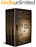 Ancient History: A Concise Overview of Ancient Egypt, Ancient Greece, and Ancient Rome: Including the Egyptian Mythology…