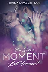 How Does a Moment Last Forever?: I know What You're Doing - Part 4 Kindle Edition