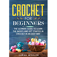 CROCHET FOR BEGINNERS: THE ULTIMATE GUIDE TO LEARN THE BASICS AND GET STARTED IN CROCHET IN AN EASY WAY (English Edition)