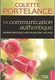 La communication authentique - Approfondissez vos relations intimes