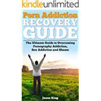 Porn Addiction Recovery Guide: The Ultimate Guide to Overcoming Porn Addiction, Sex Addiction, and Shame (Pornography…
