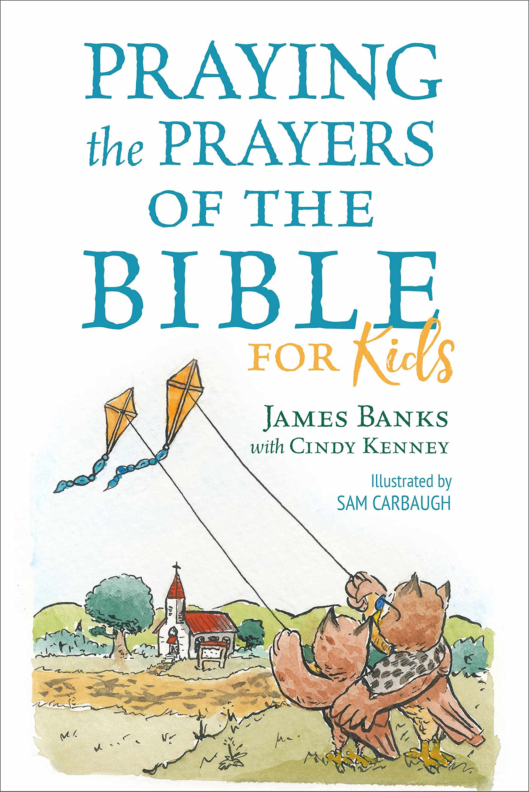 Praying the Prayers of the Bible for Kids (Our Daily Bread for Kids  Presents): James Banks, Cindy Kenney, Sam Carbaugh: 9781627078993:  Amazon.com: Books