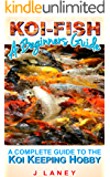 Koi Fish for Beginners: A Complete Guide to Koi Keeping (English Edition)