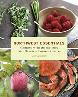 Greg Atkinsons In Season: Culinary Adventures of a Pacific Northwest Chef