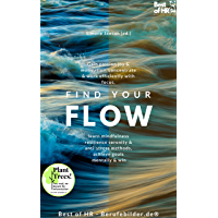 Find your Flow: Gain passion joy & motivation, concentrate & work efficiently with focus, learn mindfulness resilience serenity & anti-stress methods, achieve goals mentally & win