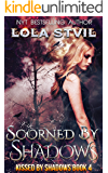 Scorned By Shadows (Kissed By Shadows Series, Book 4)