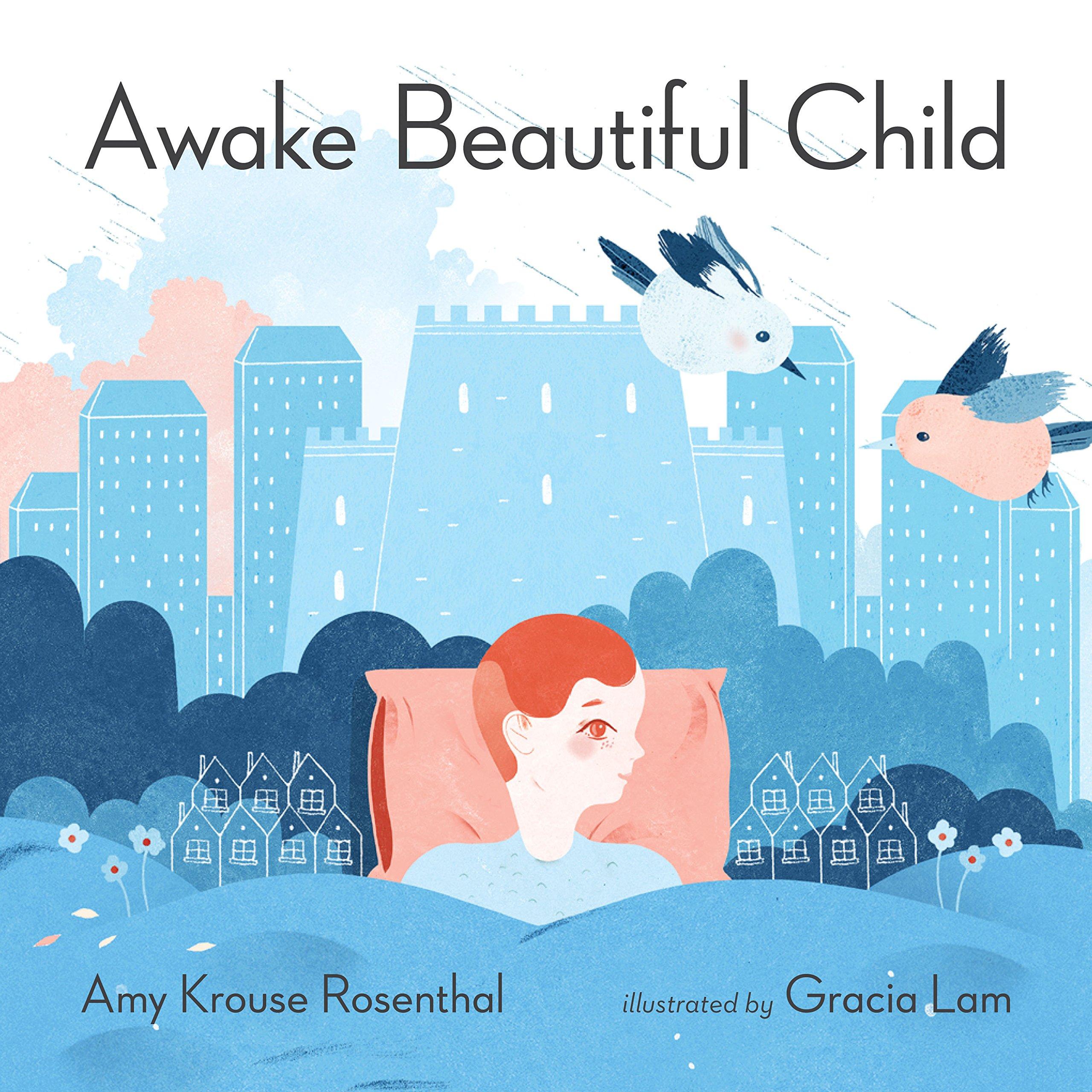 Awake Beautiful Child: Amy Krouse Rosenthal, Gracia Lam ...