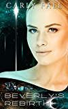 Beverly's Rebirth (A Science Fiction / Paranormal Novella) (Six Saviors Series)