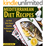 MEDITERRANEAN DIET RECIPES: Eat Well With These Healthy Mediterranean Recipes