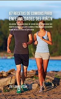 67 Recetas de Comidas Para Enfermedades Del Riñón: Solucione Sus Problemas de Riñón Rápido Cambiando
