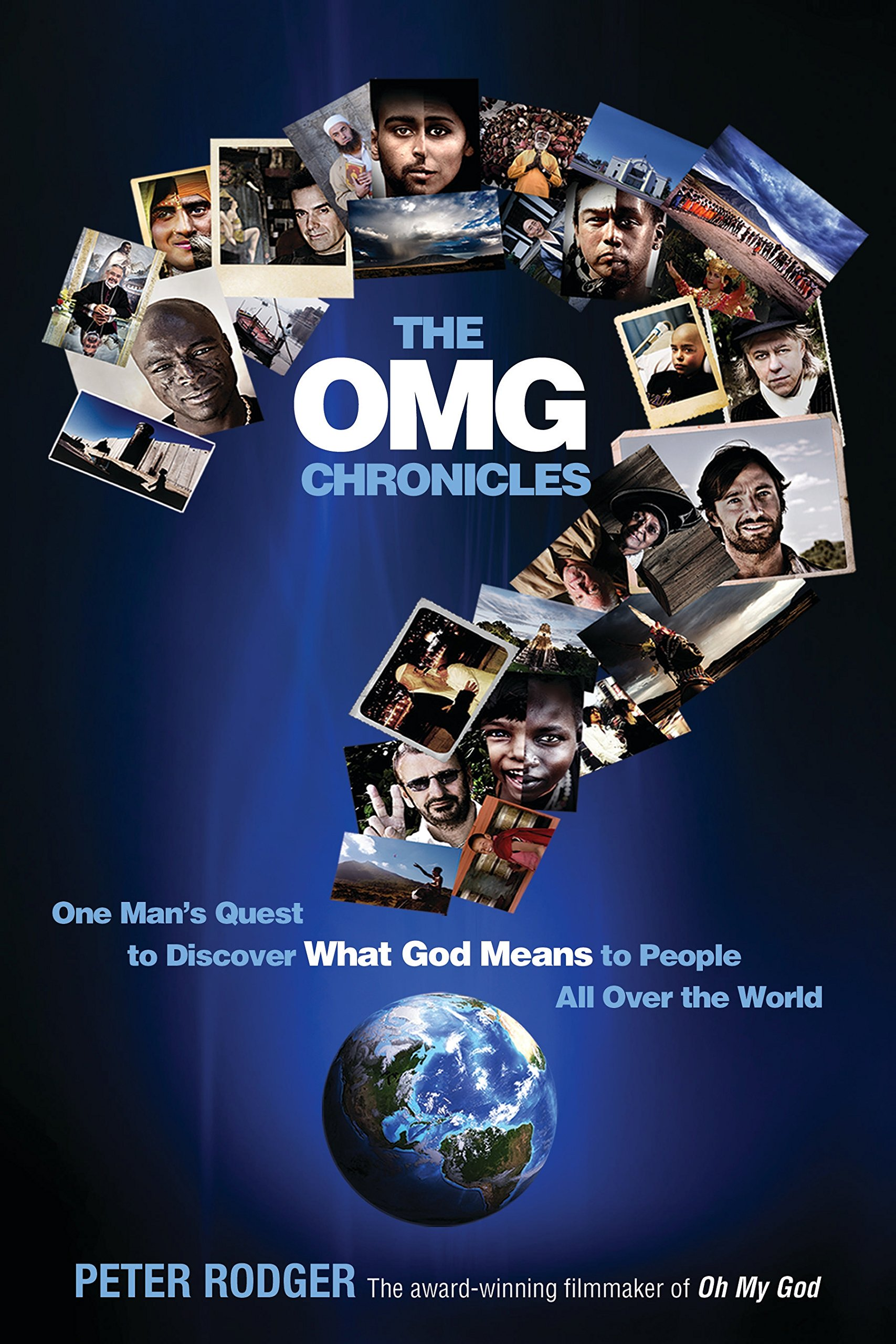 The OMG Chronicles: One Mans Quest to Discover What God Means to People All Over the World