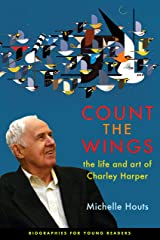 Count the Wings: The Life and Art of Charley Harper (Biographies for Young Readers) Kindle Edition