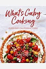 What's Gaby Cooking: Everyday California Food Kindle Edition
