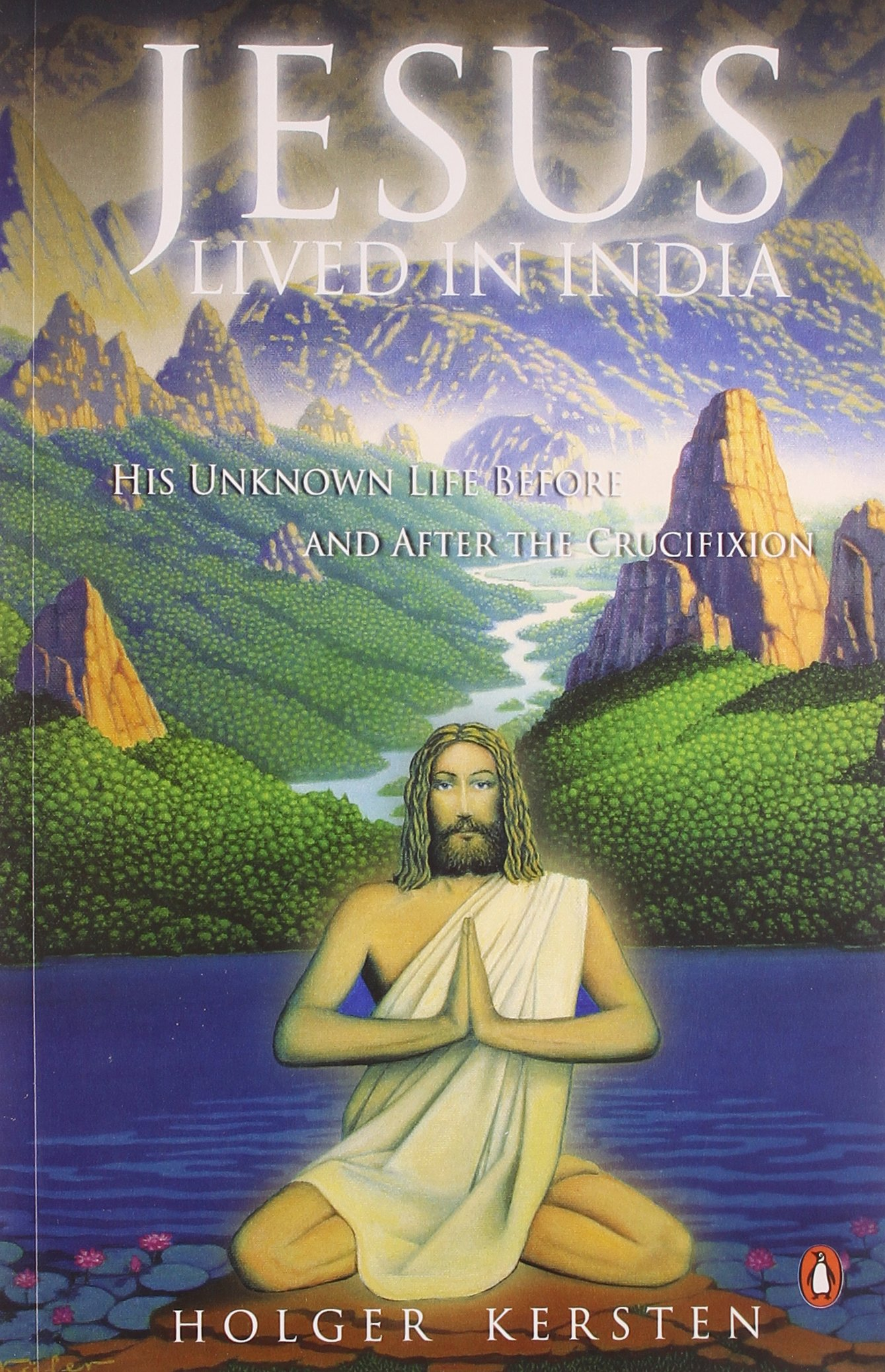 Jesus Lived in India: His Unknown Life Before and After the Crucifixion:  Holger Kersten: 9780143028291: Amazon.com: Books