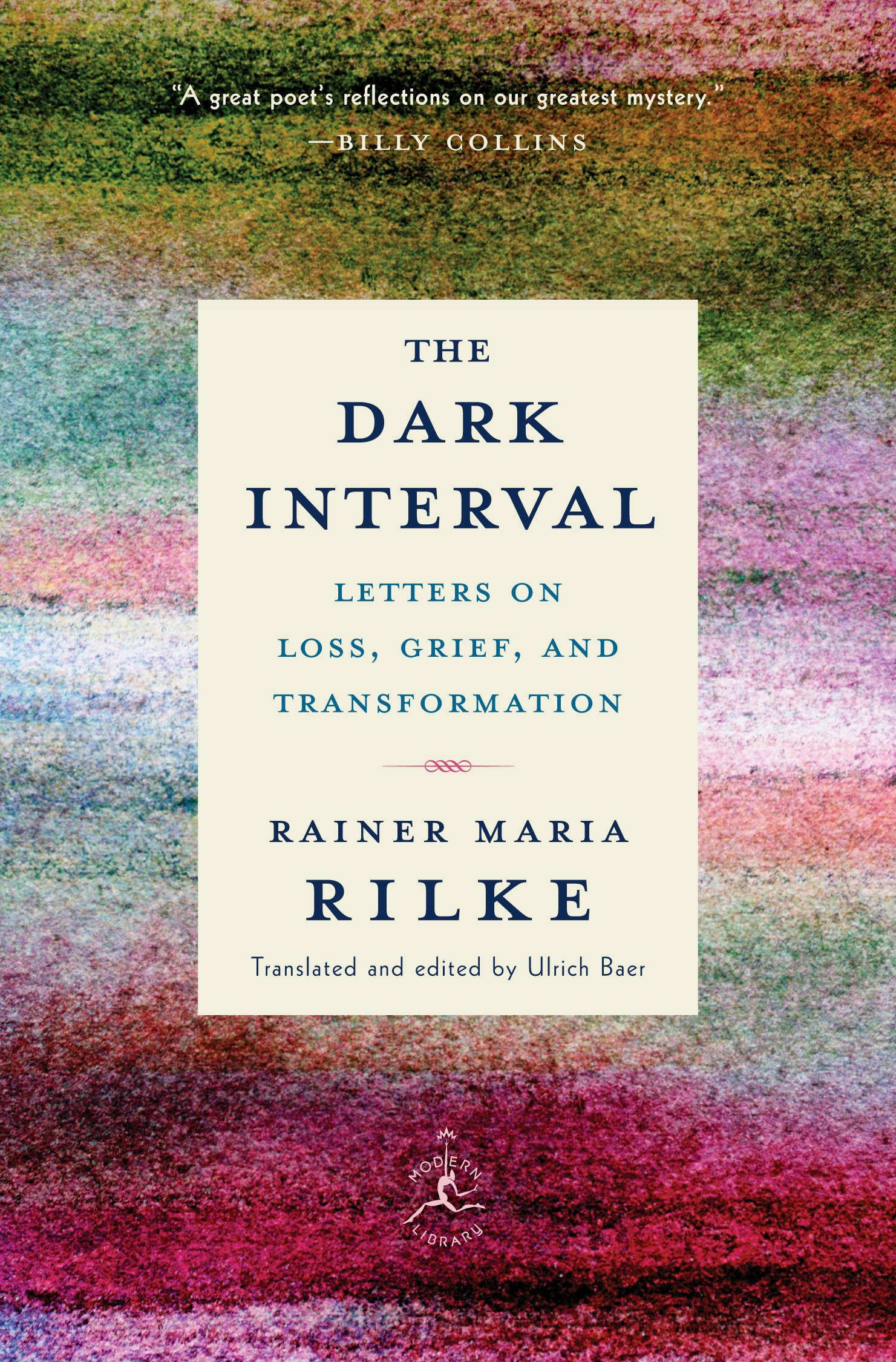 The Dark Interval: Letters on Loss, Grief, and Transformation (Modern  Library Classics): Rainer Maria Rilke, Ulrich Baer: 9780525509844: Amazon.com:  Books