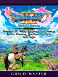 Dragon Quest XI Echoes of an Elusive Age, Gameplay, PC, Armor, Attributes, Tips, Strategy, Battles, Weapons, Download, Unofficial Game Guide (English Edition)