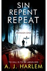 Sin, Repent, Repeat: TO KILL IS TO BE ABSOLVED (Ironash - Detective Inspector Shona Williams Book 1) Kindle Edition