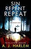 Sin, Repent, Repeat: TO KILL IS TO BE ABSOLVED (Ironash - Detective Inspector Shona Williams Book 1)