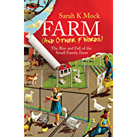 Farm (and Other F Words): The Rise and Fall of the Small Family Farm (English Edition)