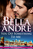You Do Something To Me (New York Sullivans #3) (The Sullivans Book 17)