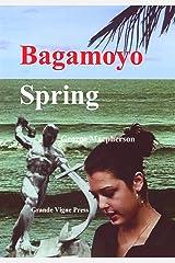 Bagamoyo Spring: a novel Kindle Edition