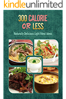 300 Calories Or Less   Naturally Delicious Light Meal Ideas: Yummy  Low Calorie Recipes