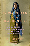 Sylvia, Queen of the Headhunters: An Eccentric Englishwoman and Her Lost Kingdom