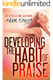 Developing the Habit of Praise: with 40 Days of Prayer and Devotion