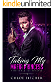 Taking My Mafia Princess: A Bad Boy Mafia Romance