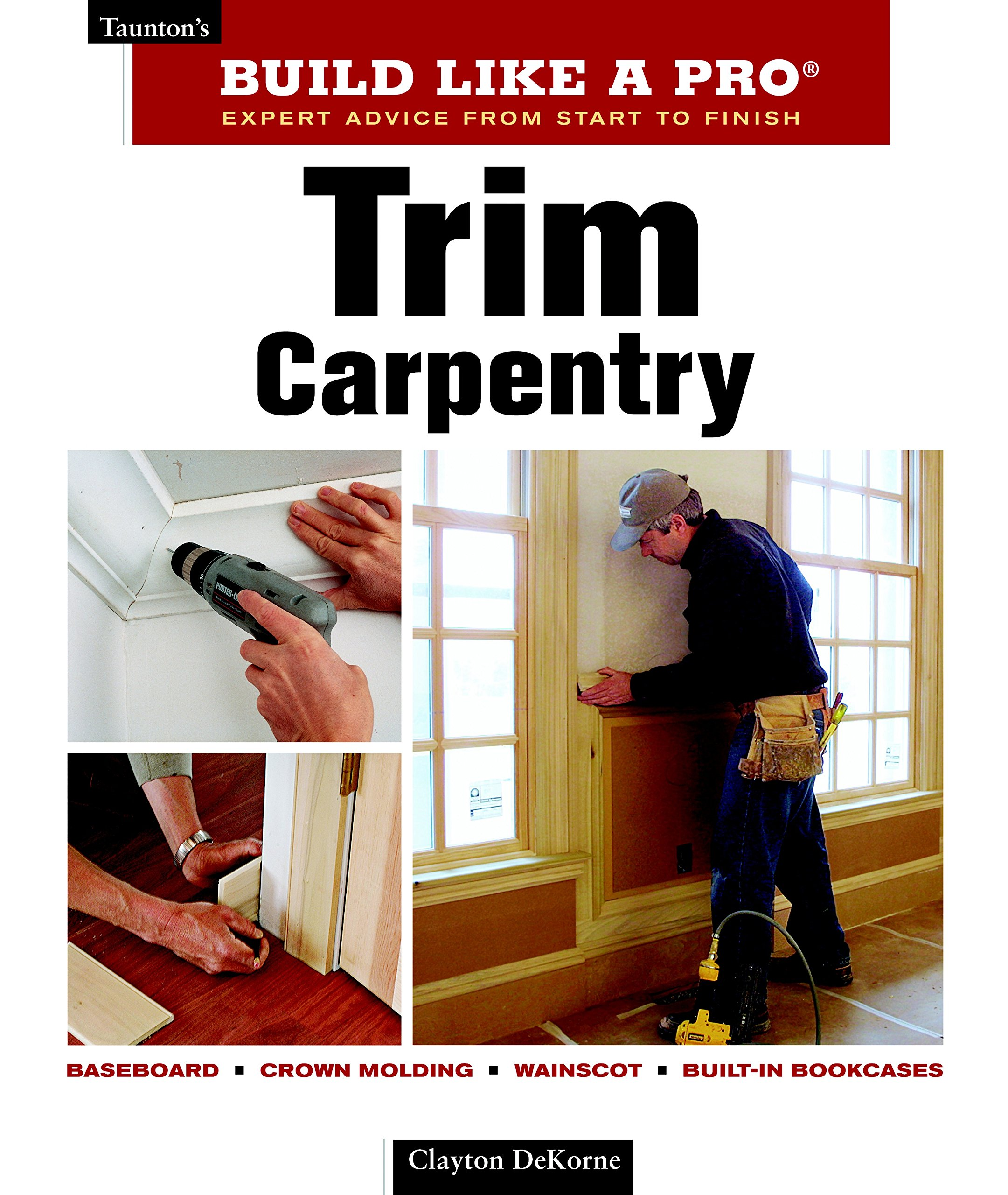 Trim Carpentry: Taunton's BLP: Expert Advice from Start to Finish (Taunton's Build Like a Pro)
