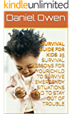 Survival Guide for Kids: 25 Survival Lessons For Your Child To Survive Emergency Situations And To Stay Out of Trouble