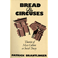 Bread and Circuses: Theories of Mass Culture As Social Decay