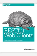 RESTful Web Clients: Enabling Reuse Through Hypermedia Kindle Edition