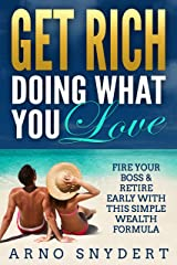Get Rich Doing What You Love: Fire Your Boss & Retire Early with this Simple Wealth Formula (3 Easy Steps to the Life of Your Dreams) Kindle Edition
