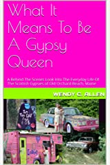 What It Means To Be A Gypsy Queen: A Behind The Scenes Look Into The Everyday Life Of The Scottish Gypsies of Old Orchard Beach, Maine Kindle Edition