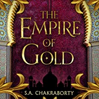 The Empire of Gold: The Daevabad Trilogy, Book 3